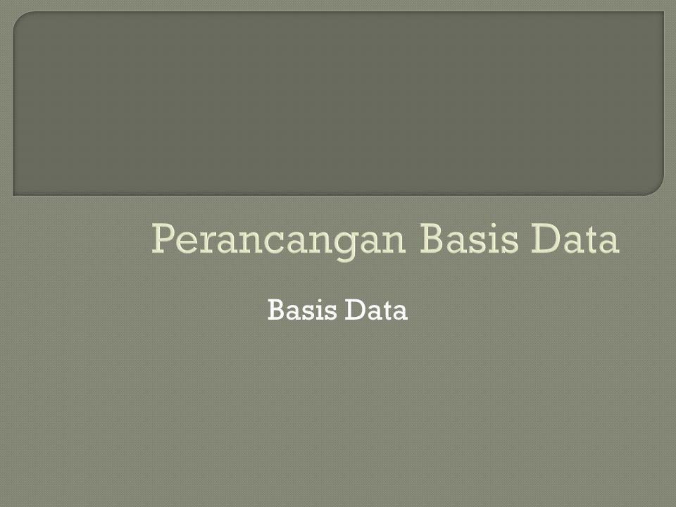 Perancangan Basis Data Basis Data