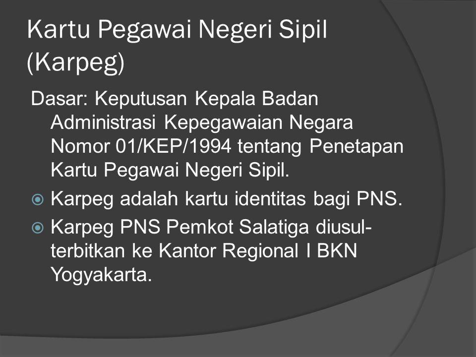 Kartu Pegawai Negeri Sipil (Karpeg) Dasar: Keputusan Kepala Badan Administrasi Kepegawaian Negara Nomor 01/KEP/1994 tentang Penetapan Kartu Pegawai Ne