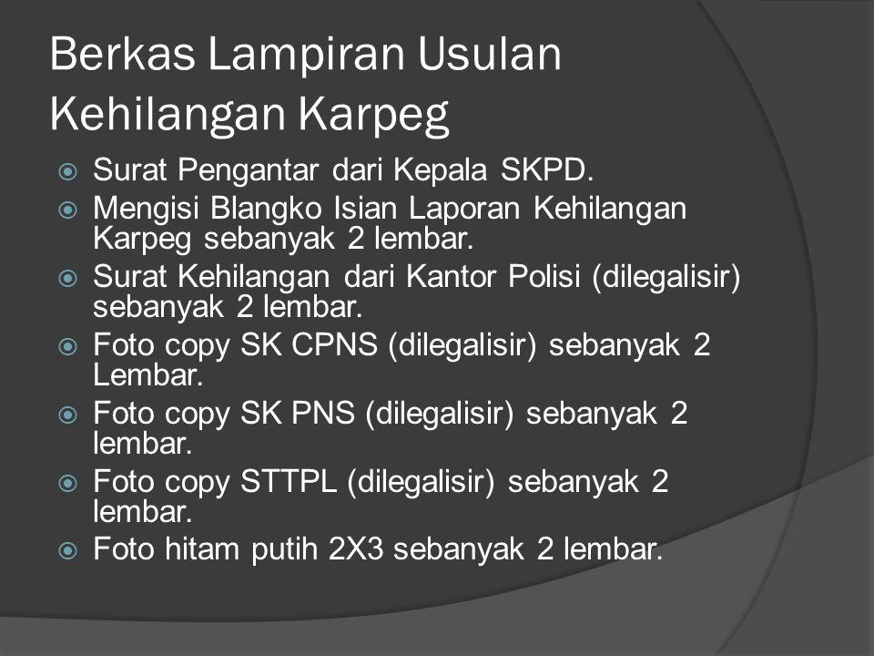 Berkas Lampiran Usulan Kehilangan Karpeg  Surat Pengantar dari Kepala SKPD.  Mengisi Blangko Isian Laporan Kehilangan Karpeg sebanyak 2 lembar.  Su