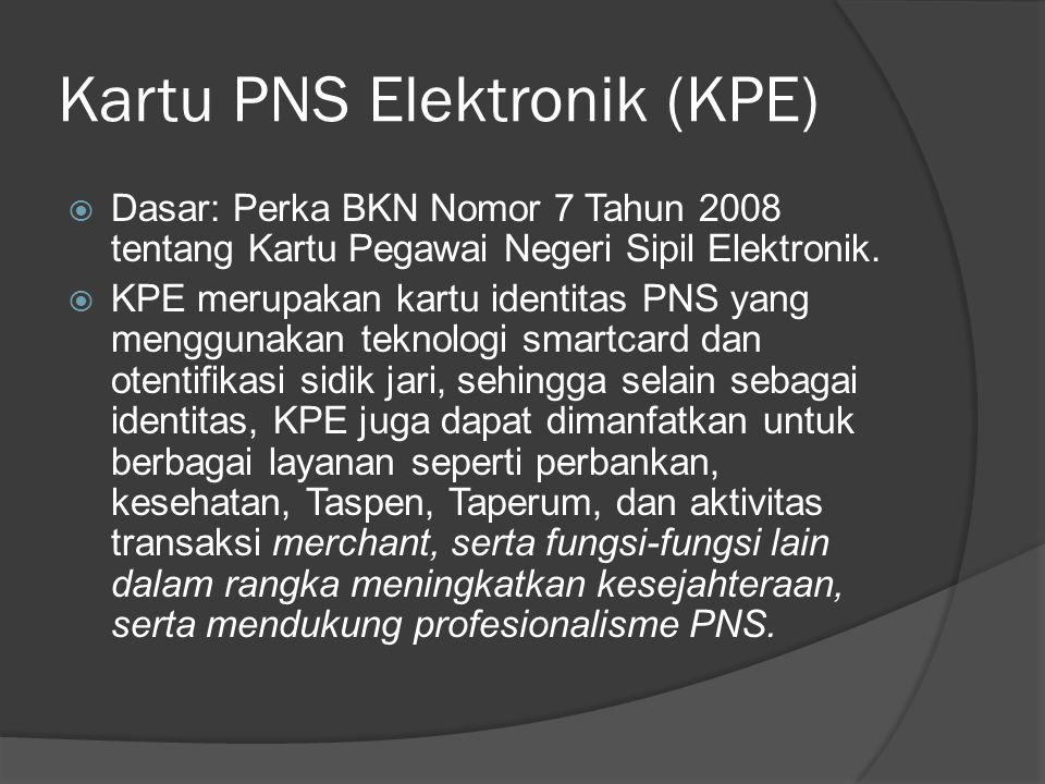 Kartu PNS Elektronik (KPE)  Dasar: Perka BKN Nomor 7 Tahun 2008 tentang Kartu Pegawai Negeri Sipil Elektronik.  KPE merupakan kartu identitas PNS ya