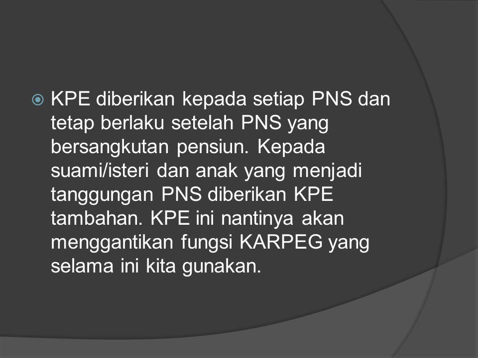  KPE diberikan kepada setiap PNS dan tetap berlaku setelah PNS yang bersangkutan pensiun. Kepada suami/isteri dan anak yang menjadi tanggungan PNS di