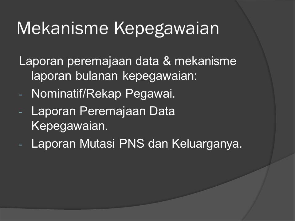 Mekanisme Kepegawaian Laporan peremajaan data & mekanisme laporan bulanan kepegawaian: - Nominatif/Rekap Pegawai. - Laporan Peremajaan Data Kepegawaia
