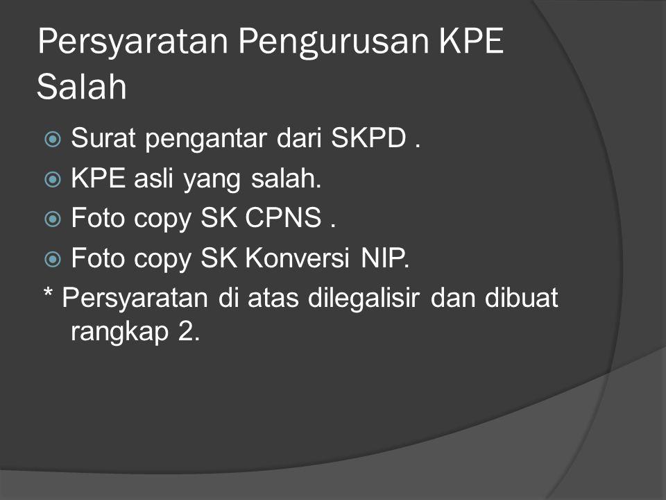 Persyaratan Pengurusan KPE Salah  Surat pengantar dari SKPD.  KPE asli yang salah.  Foto copy SK CPNS.  Foto copy SK Konversi NIP. * Persyaratan d