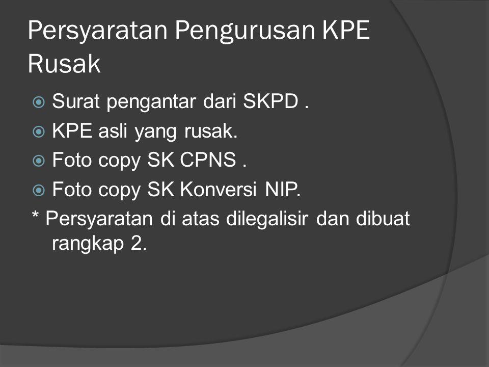 Persyaratan Pengurusan KPE Rusak  Surat pengantar dari SKPD.  KPE asli yang rusak.  Foto copy SK CPNS.  Foto copy SK Konversi NIP. * Persyaratan d