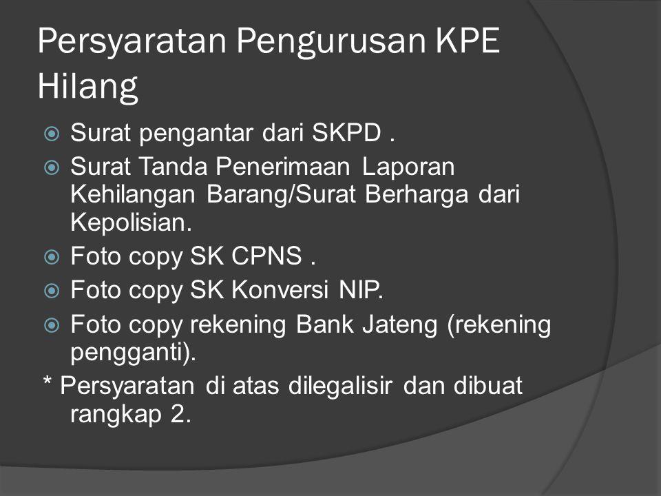 Persyaratan Pengurusan KPE Hilang  Surat pengantar dari SKPD.  Surat Tanda Penerimaan Laporan Kehilangan Barang/Surat Berharga dari Kepolisian.  Fo