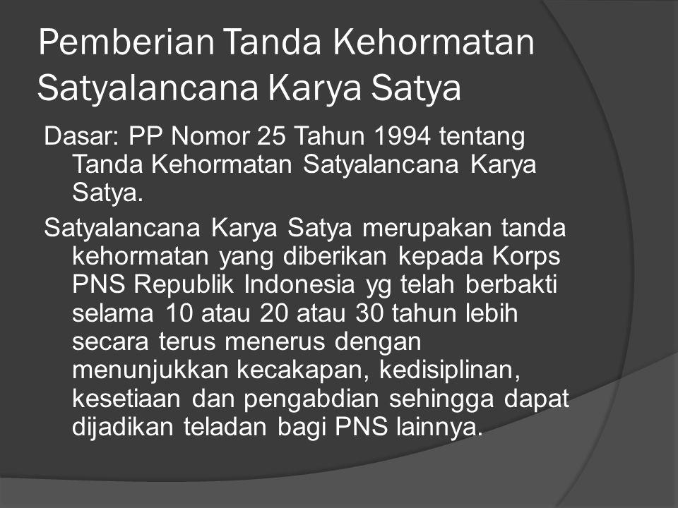 Pemberian Tanda Kehormatan Satyalancana Karya Satya Dasar: PP Nomor 25 Tahun 1994 tentang Tanda Kehormatan Satyalancana Karya Satya. Satyalancana Kary