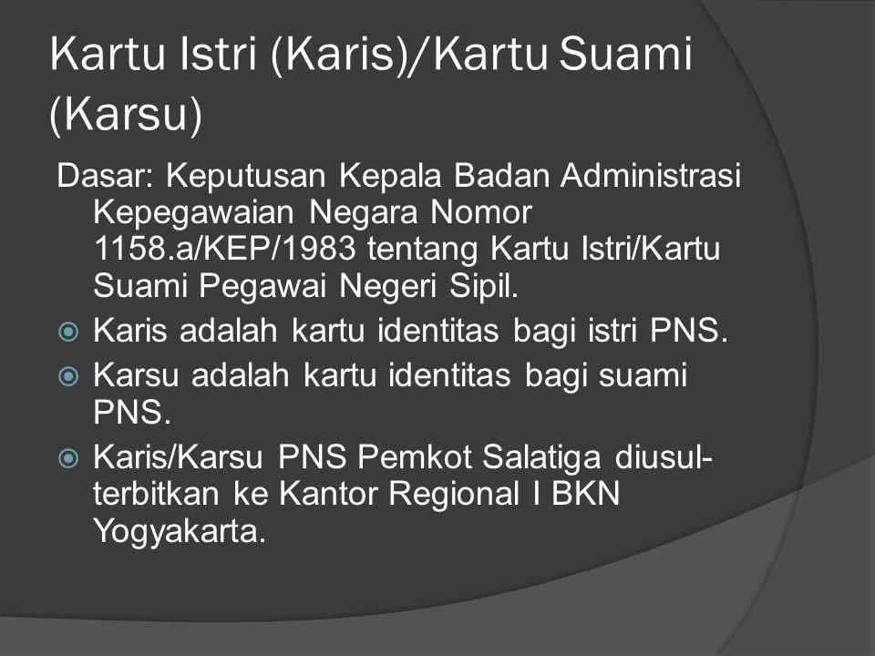 Kartu Istri (Karis)/Kartu Suami (Karsu) Dasar: Keputusan Kepala Badan Administrasi Kepegawaian Negara Nomor 1158.a/KEP/1983 tentang Kartu Istri/Kartu