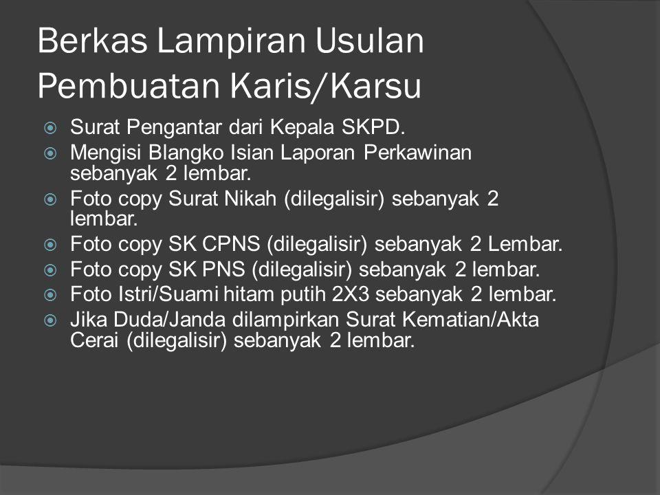 Berkas Lampiran Usulan Pembuatan Karis/Karsu  Surat Pengantar dari Kepala SKPD.  Mengisi Blangko Isian Laporan Perkawinan sebanyak 2 lembar.  Foto