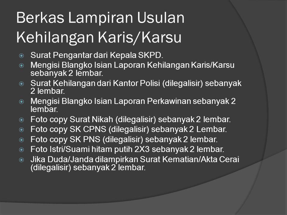 Berkas Lampiran Usulan Kehilangan Karis/Karsu  Surat Pengantar dari Kepala SKPD.  Mengisi Blangko Isian Laporan Kehilangan Karis/Karsu sebanyak 2 le
