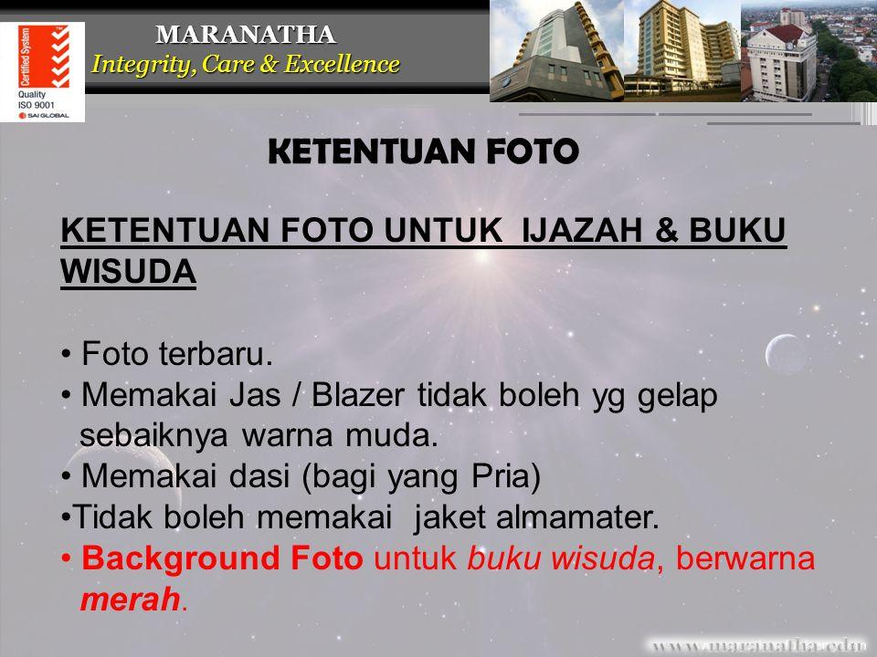 MARANATHA Integrity, Care & Excellence Format file foto yang diupload: JPEG Resolusi : 300 dpi * Rambut rapih, kelihatan telinga, kecuali yg memakai jilbab * Tidak kelihatan gigi.
