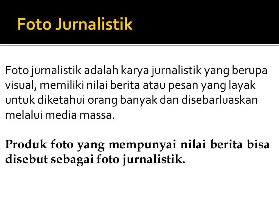 Foto jurnalistik adalah karya jurnalistik yang berupa visual, memiliki nilai berita atau pesan yang layak untuk diketahui orang banyak dan disebarluaskan melalui media massa.
