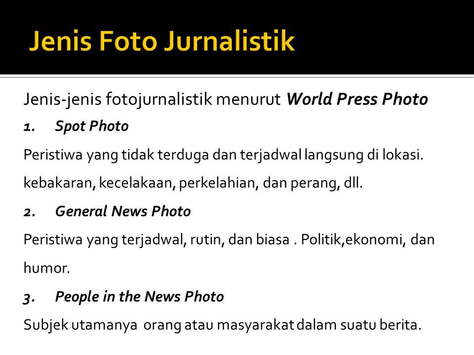 Jenis-jenis fotojurnalistik menurut World Press Photo 1. Spot Photo Peristiwa yang tidak terduga dan terjadwal langsung di lokasi. kebakaran, kecelaka