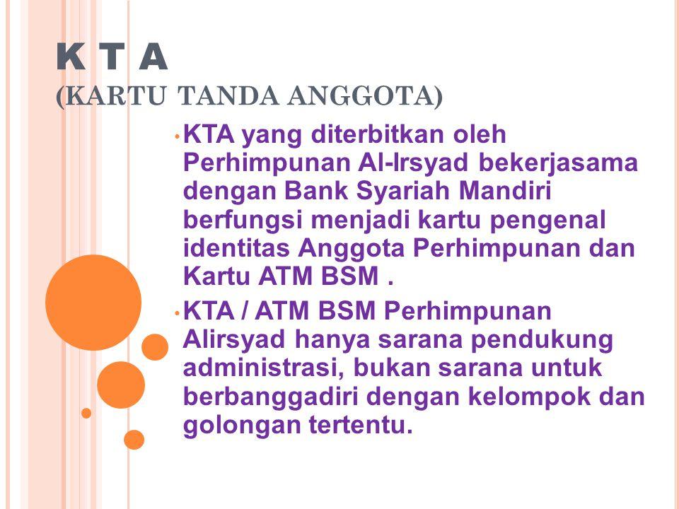 K T A (KARTU TANDA ANGGOTA) • KTA yang diterbitkan oleh Perhimpunan Al-Irsyad bekerjasama dengan Bank Syariah Mandiri berfungsi menjadi kartu pengenal