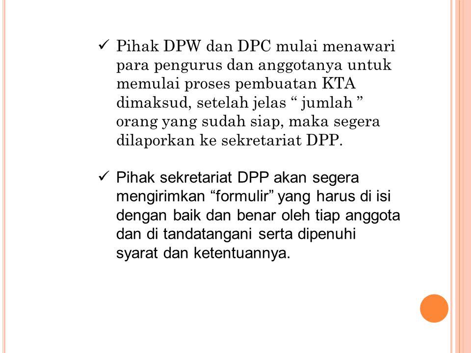 " Pihak DPW dan DPC mulai menawari para pengurus dan anggotanya untuk memulai proses pembuatan KTA dimaksud, setelah jelas "" jumlah "" orang yang sudah"