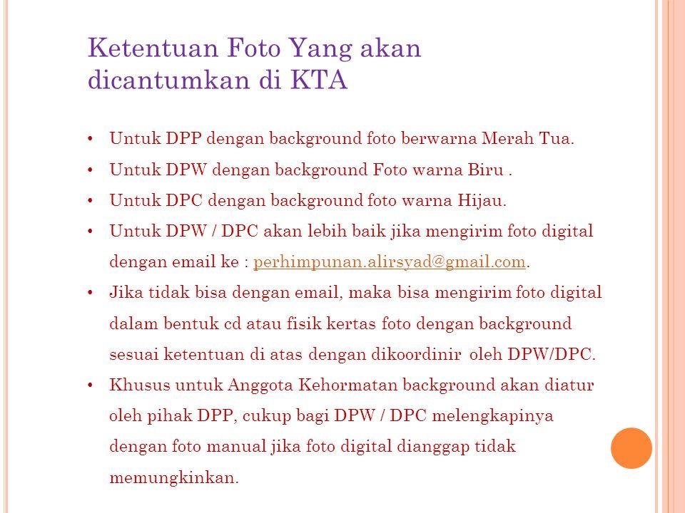 Ketentuan Foto Yang akan dicantumkan di KTA • Untuk DPP dengan background foto berwarna Merah Tua. • Untuk DPW dengan background Foto warna Biru. • Un