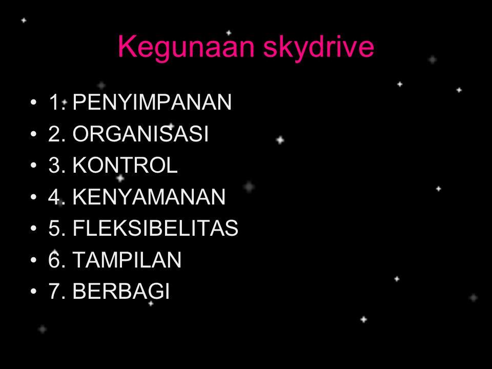 Kegunaan skydrive •1. PENYIMPANAN •2. ORGANISASI •3. KONTROL •4. KENYAMANAN •5. FLEKSIBELITAS •6. TAMPILAN •7. BERBAGI