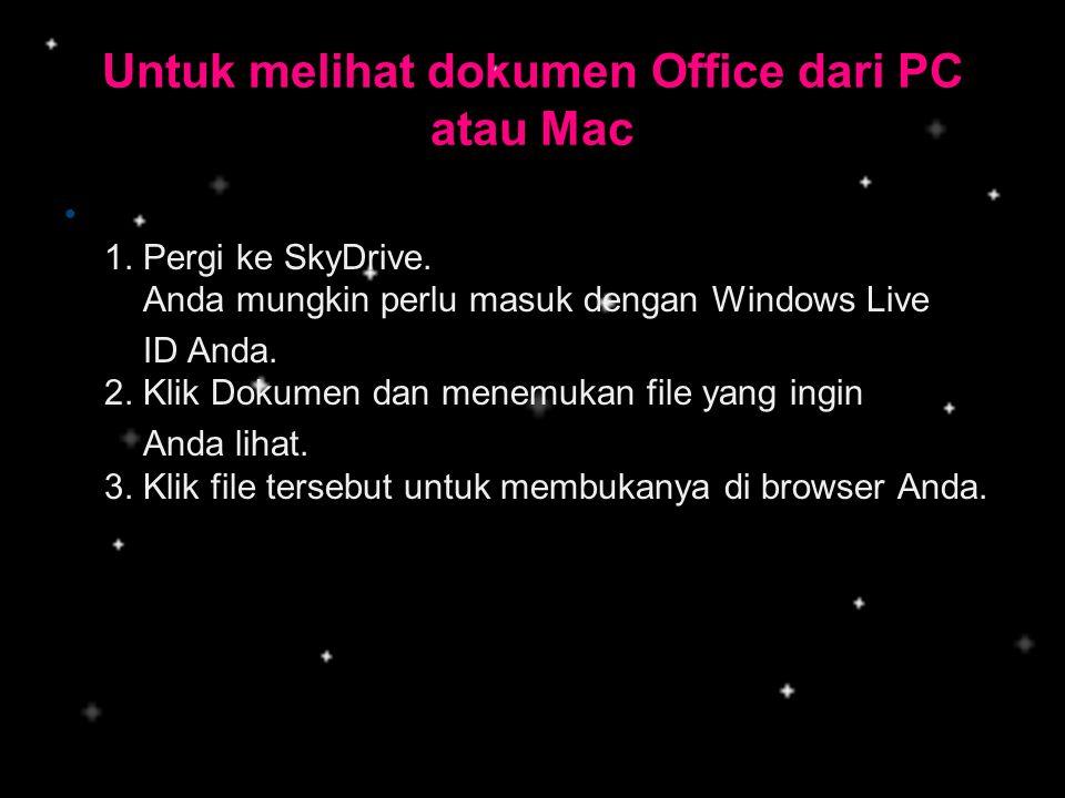 Untuk melihat dokumen Office dari PC atau Mac • 1. Pergi ke SkyDrive. Anda mungkin perlu masuk dengan Windows Live ID Anda. 2. Klik Dokumen dan menemu