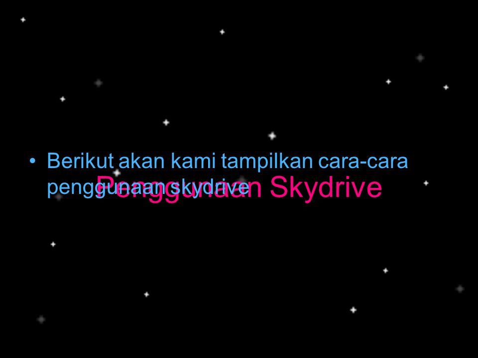 Penggunaan Skydrive •Berikut akan kami tampilkan cara-cara penggunaan skydrive