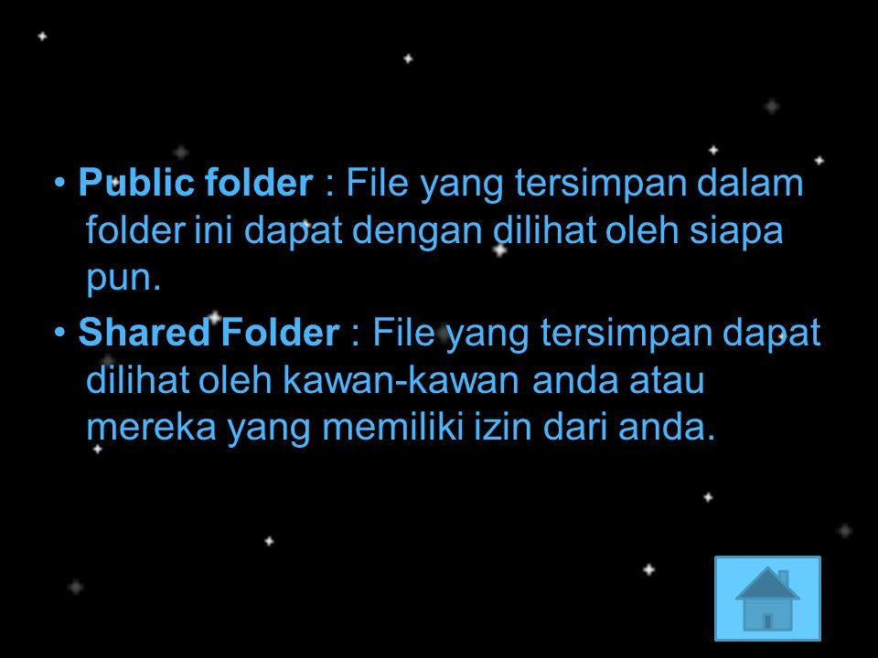• Public folder : File yang tersimpan dalam folder ini dapat dengan dilihat oleh siapa pun. • Shared Folder : File yang tersimpan dapat dilihat oleh k