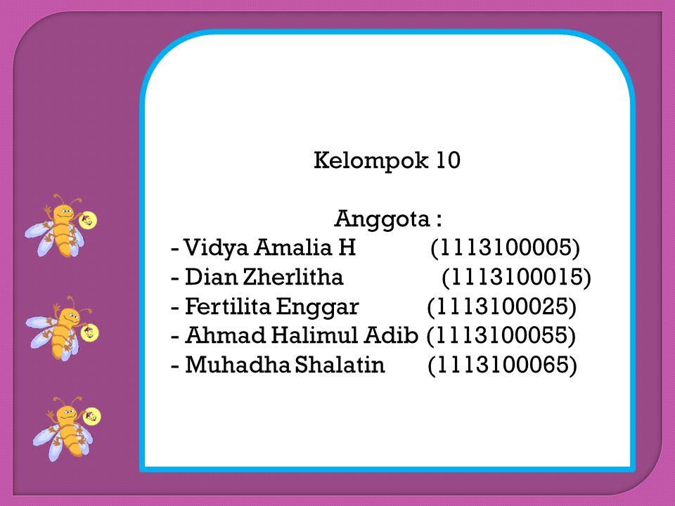 Kelompok 10 Anggota : - Vidya Amalia H (1113100005) - Dian Zherlitha (1113100015) - Fertilita Enggar (1113100025) - Ahmad Halimul Adib (1113100055) - Muhadha Shalatin (1113100065)
