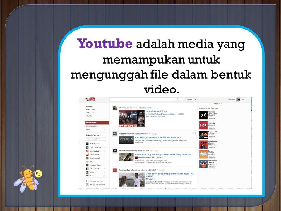 Youtube adalah media yang memampukan untuk mengunggah file dalam bentuk video.