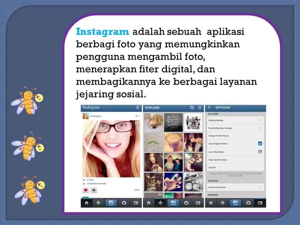 Instagram adalah sebuah aplikasi berbagi foto yang memungkinkan pengguna mengambil foto, menerapkan fiter digital, dan membagikannya ke berbagai layanan jejaring sosial.