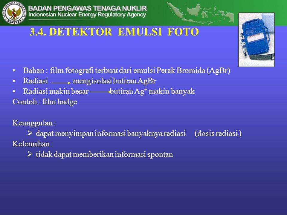 3.4. DETEKTOR EMULSI FOTO •Bahan : film fotografi terbuat dari emulsi Perak Bromida (AgBr) •Radiasi mengisolasi butiran AgBr •Radiasi makin besar buti