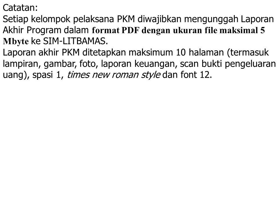 Catatan: Setiap kelompok pelaksana PKM diwajibkan mengunggah Laporan Akhir Program dalam format PDF dengan ukuran file maksimal 5 Mbyte ke SIM-LITBAMA