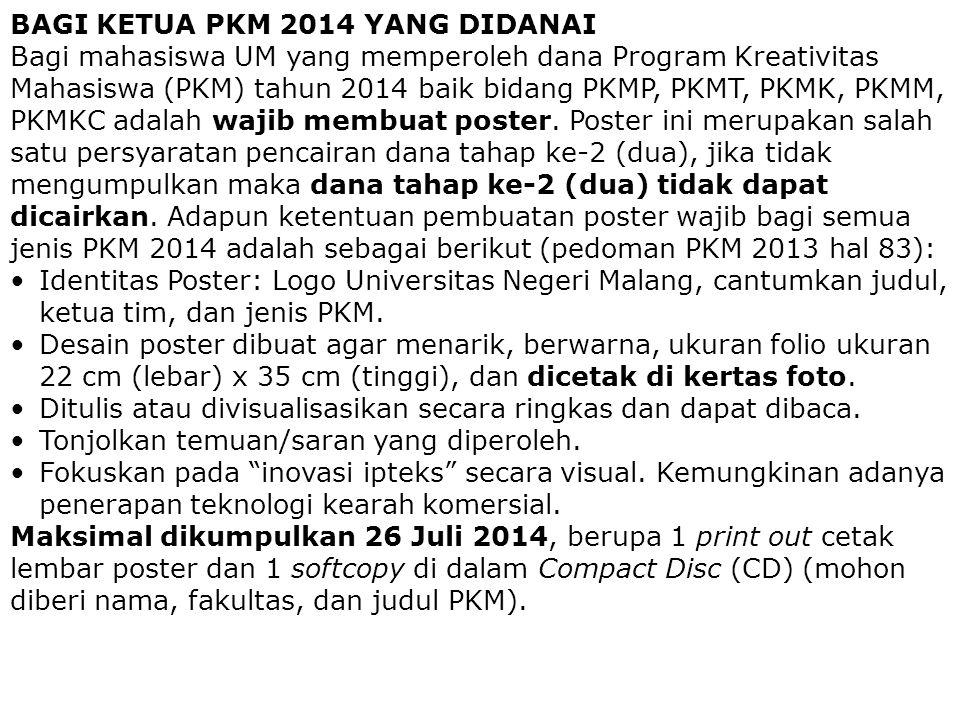 BAGI KETUA PKM 2014 YANG DIDANAI Bagi mahasiswa UM yang memperoleh dana Program Kreativitas Mahasiswa (PKM) tahun 2014 baik bidang PKMP, PKMT, PKMK, P