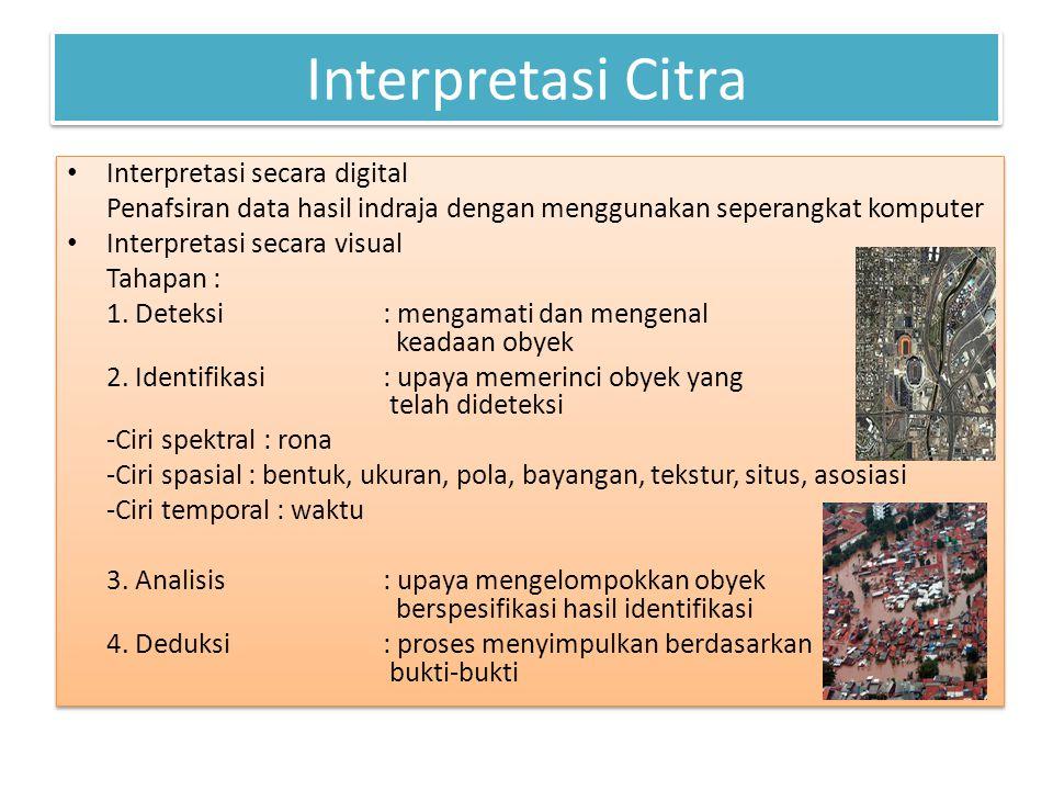 Interpretasi Citra • Interpretasi secara digital Penafsiran data hasil indraja dengan menggunakan seperangkat komputer • Interpretasi secara visual Tahapan : 1.