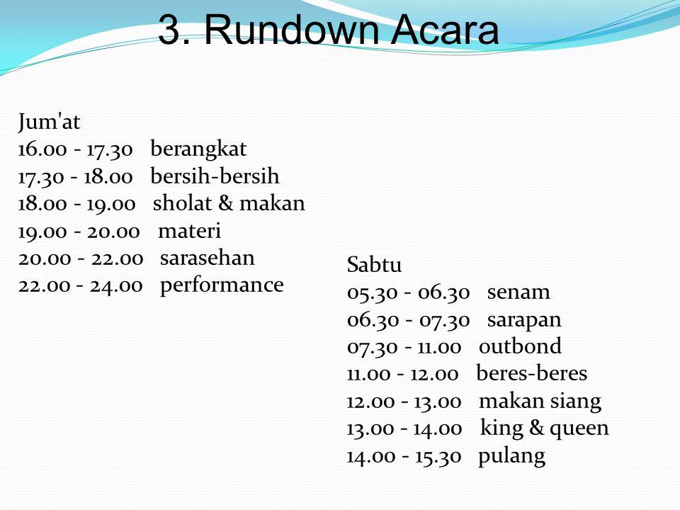 3. Rundown Acara Jum'at  16.00 - 17.30 berangkat  17.30 - 18.00 bersih-bersih  18.00 - 19.00 sholat & maka  n 19.00 - 20.00 mate  ri 20.00 - 22.0