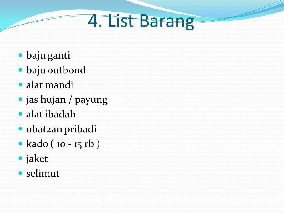 4. List Barang   baju ganti   baju outbond    alat mandi    jas hujan / payu  ng   alat iba  dah   obat2an pri  badi   kado ( 10 -