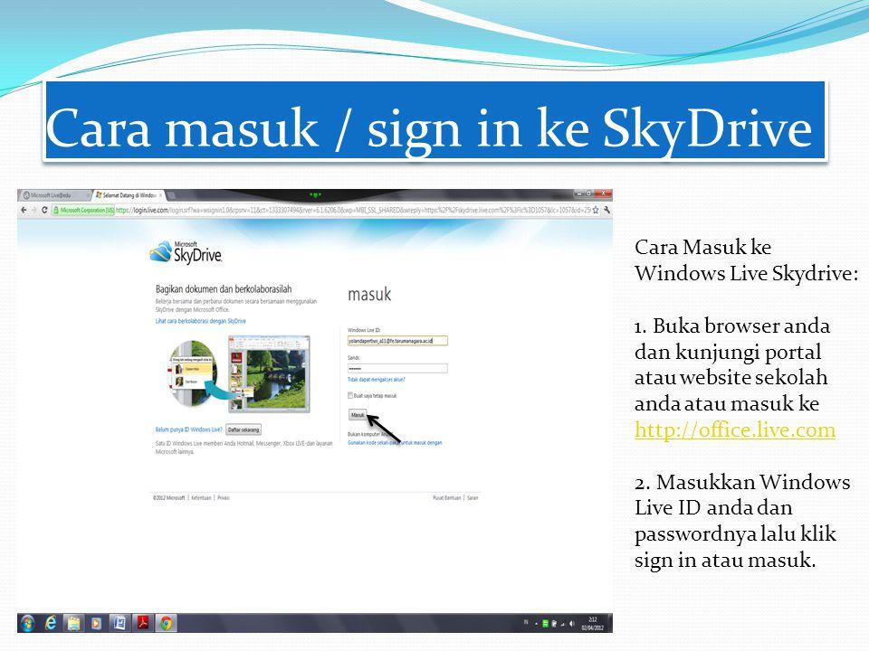 Cara masuk / sign in ke SkyDrive Cara Masuk ke Windows Live Skydrive: 1. Buka browser anda dan kunjungi portal atau website sekolah anda atau masuk ke