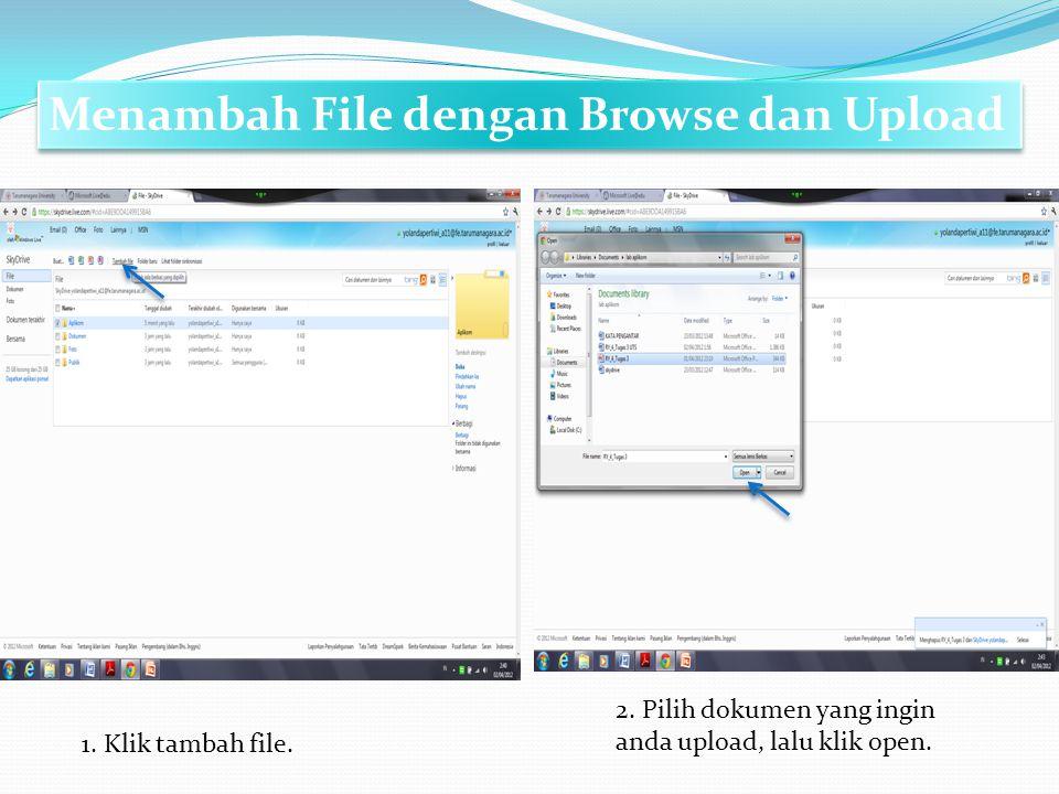 Menambah File dengan Browse dan Upload 1. Klik tambah file. 2. Pilih dokumen yang ingin anda upload, lalu klik open.