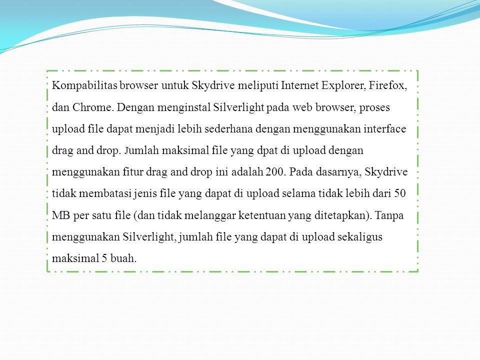 Kompabilitas browser untuk Skydrive meliputi Internet Explorer, Firefox, dan Chrome. Dengan menginstal Silverlight pada web browser, proses upload fil