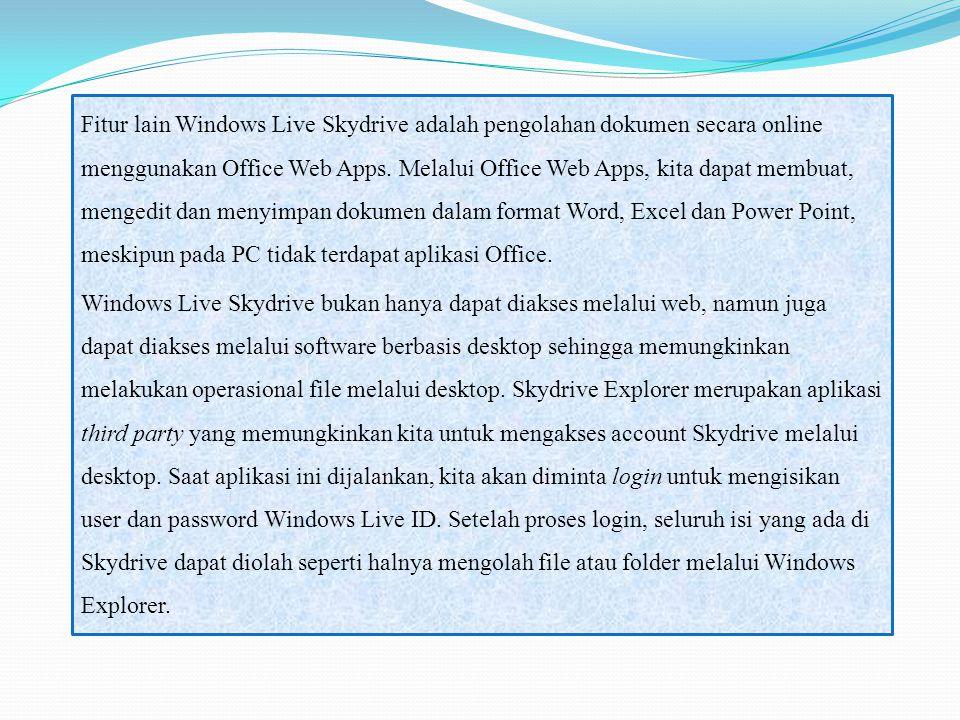 Fitur lain Windows Live Skydrive adalah pengolahan dokumen secara online menggunakan Office Web Apps. Melalui Office Web Apps, kita dapat membuat, men