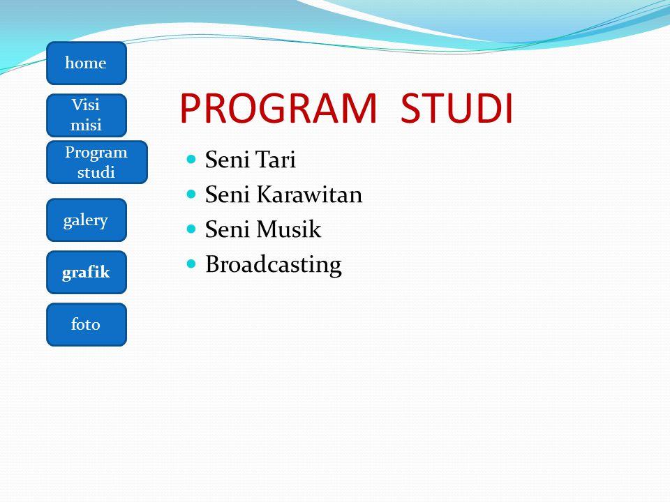 home Visi misi galery grafik foto Program studi PROGRAM STUDI  Seni Tari  Seni Karawitan  Seni Musik  Broadcasting