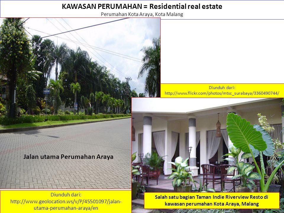 KAWASAN PERUMAHAN = Residential real estate Perumahan Kota Araya, Kota Malang Diunduh dari: http://www.geolocation.ws/v/P/45501097/jalan- utama-perumahan-araya/en Jalan utama Perumahan Araya Salah satu bagian Taman Indie Riverview Resto di kawasan perumahan Kota Araya, Malang Diunduh dari: http://www.flickr.com/photos/mtsc_surabaya/3360490744/