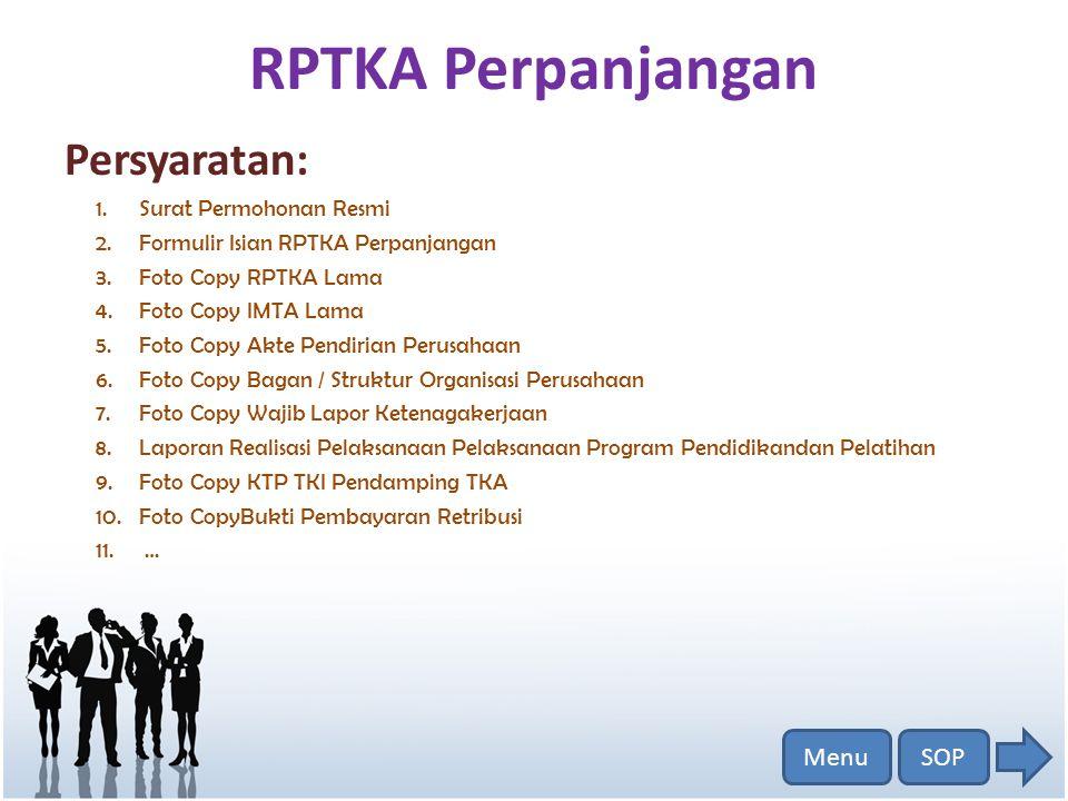 RPTKA Perpanjangan Persyaratan: 1.Surat Permohonan Resmi 2.Formulir Isian RPTKA Perpanjangan 3.Foto Copy RPTKA Lama 4.Foto Copy IMTA Lama 5.Foto Copy