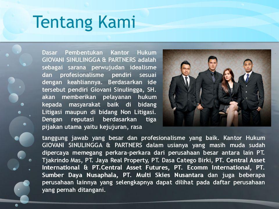 Tentang Kami Pada saat ini Kantor Hukum GIOVANI SINULINGGA & PARTNERS telah ditunjuk menjadi kantor hukum tetap beberapa Perusahaan di Indonesia, hal ini menunjukkan kinerja Kantor Hukum GIOVANI SINULINGGA & PARTNERS telah mendapatkan apresiasi baik dari berbagai kalangan di Indonesia.