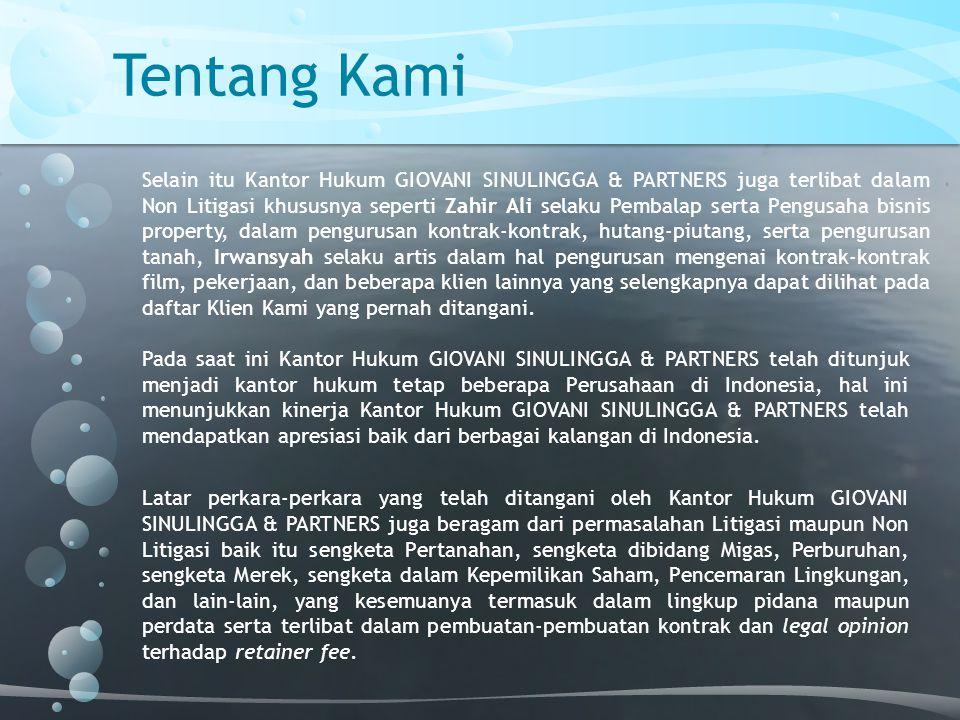 Tentang Kami Pada saat ini Kantor Hukum GIOVANI SINULINGGA & PARTNERS telah ditunjuk menjadi kantor hukum tetap beberapa Perusahaan di Indonesia, hal