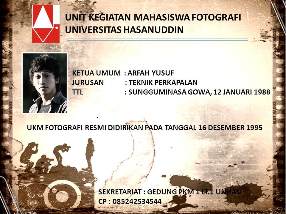 UNIT KEGIATAN MAHASISWA FOTOGRAFI UNIVERSITAS HASANUDDIN KETUA UMUM : ARFAH YUSUF JURUSAN : TEKNIK PERKAPALAN TTL : SUNGGUMINASA GOWA, 12 JANUARI 1988