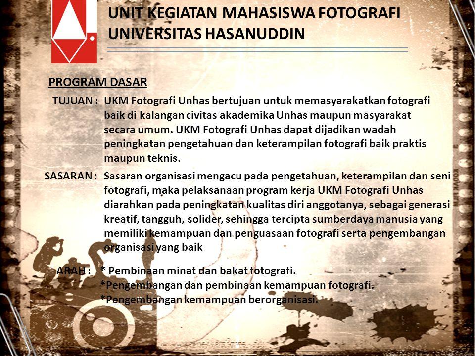 UNIT KEGIATAN MAHASISWA FOTOGRAFI UNIVERSITAS HASANUDDIN PROGRAM DASAR TUJUAN :UKM Fotografi Unhas bertujuan untuk memasyarakatkan fotografi baik di k