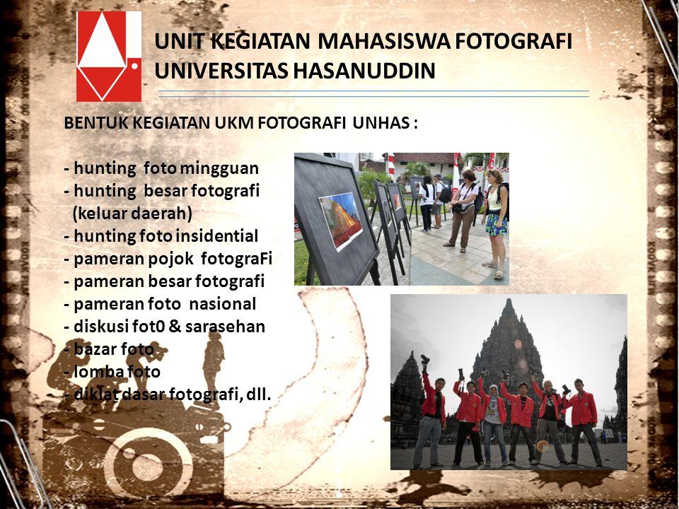 UNIT KEGIATAN MAHASISWA FOTOGRAFI UNIVERSITAS HASANUDDIN BENTUK KEGIATAN UKM FOTOGRAFI UNHAS : - hunting foto mingguan - hunting besar fotografi (kelu