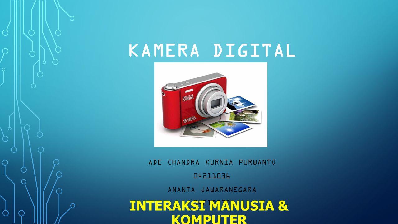 KAMERA DIGITAL ADE CHANDRA KURNIA PURWANTO 04211036 ANANTA JAWARANEGARA 04212072 INTERAKSI MANUSIA & KOMPUTER