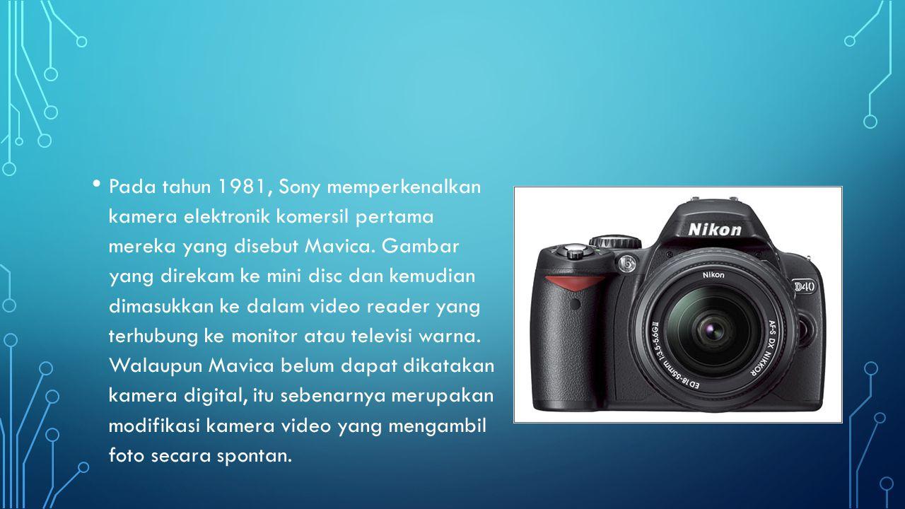 • Pada tahun 1981, Sony memperkenalkan kamera elektronik komersil pertama mereka yang disebut Mavica. Gambar yang direkam ke mini disc dan kemudian di