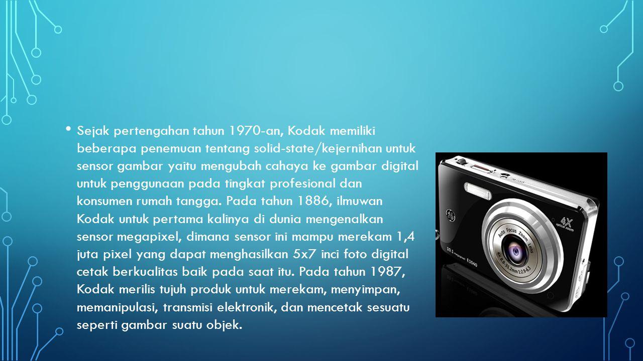 • Sejak pertengahan tahun 1970-an, Kodak memiliki beberapa penemuan tentang solid-state/kejernihan untuk sensor gambar yaitu mengubah cahaya ke gambar