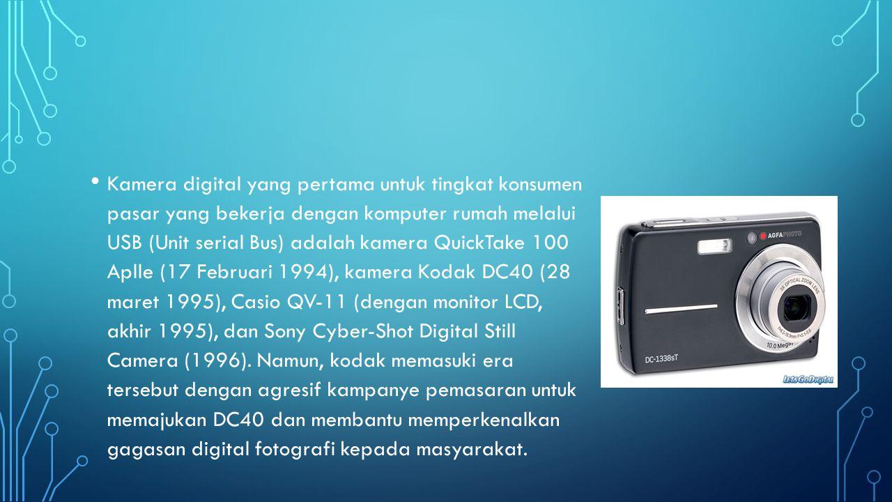 • Kamera digital yang pertama untuk tingkat konsumen pasar yang bekerja dengan komputer rumah melalui USB (Unit serial Bus) adalah kamera QuickTake 10