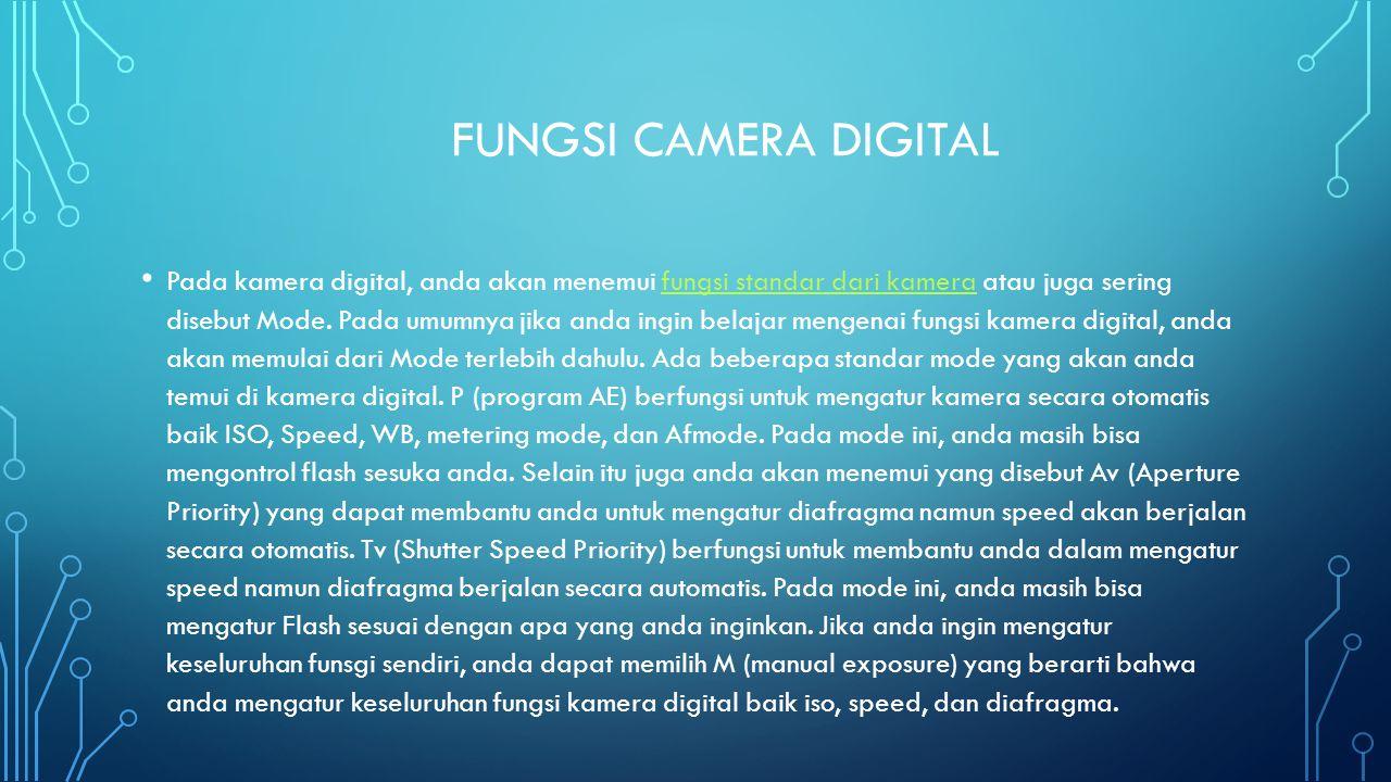 FUNGSI CAMERA DIGITAL • Pada kamera digital, anda akan menemui fungsi standar dari kamera atau juga sering disebut Mode. Pada umumnya jika anda ingin