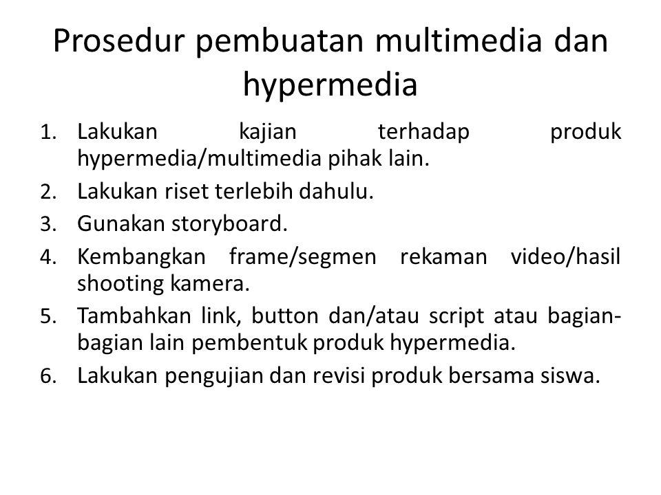 Prosedur pembuatan multimedia dan hypermedia 1. Lakukan kajian terhadap produk hypermedia/multimedia pihak lain. 2. Lakukan riset terlebih dahulu. 3.